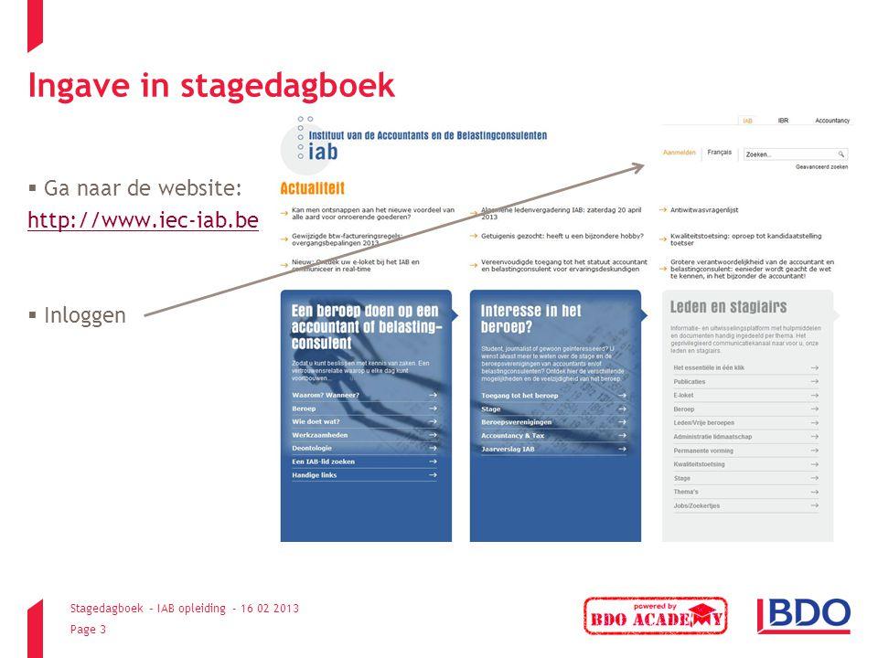 Stagedagboek – IAB opleiding - 16 02 2013 Page 3 Ingave in stagedagboek  Ga naar de website: http://www.iec-iab.be  Inloggen