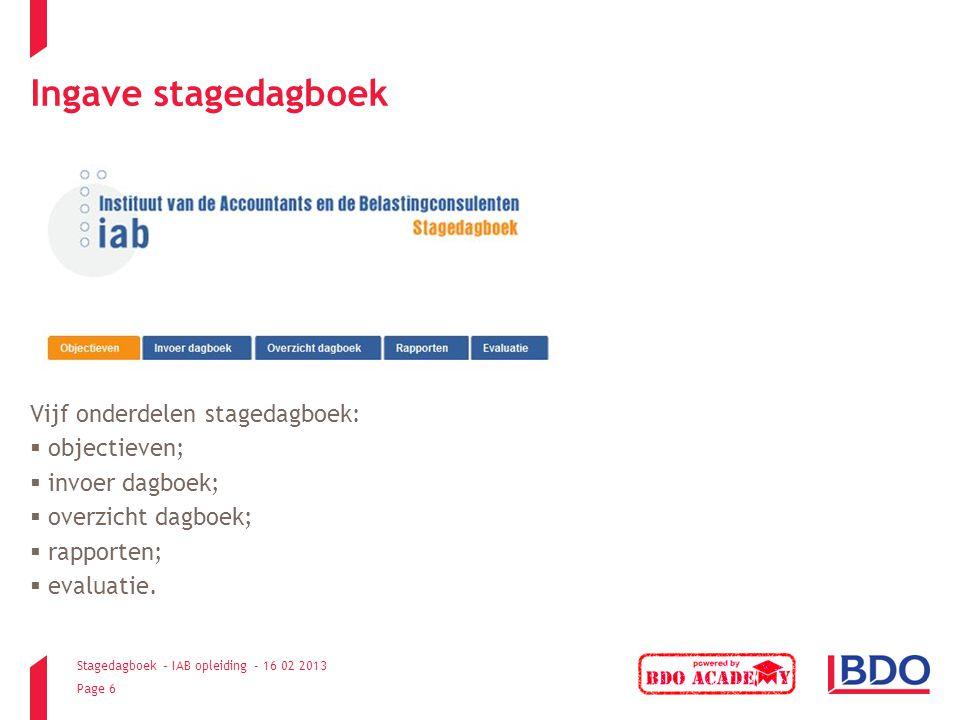 Stagedagboek – IAB opleiding - 16 02 2013 Page 6 Ingave stagedagboek Vijf onderdelen stagedagboek:  objectieven;  invoer dagboek;  overzicht dagboe