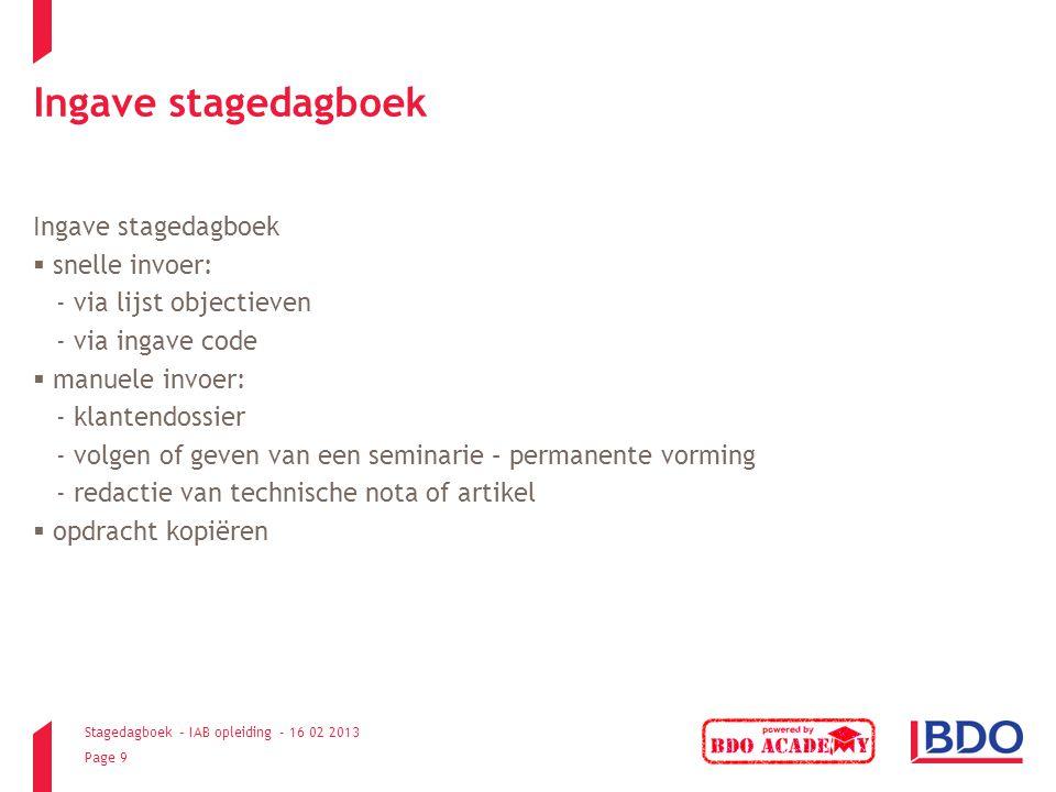 Stagedagboek – IAB opleiding - 16 02 2013 Page 9 Ingave stagedagboek  snelle invoer: - via lijst objectieven - via ingave code  manuele invoer: - kl