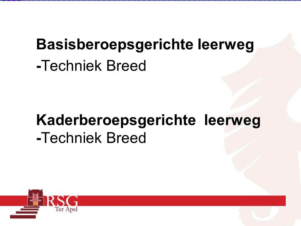 Basisberoepsgerichte leerweg -Techniek Breed Kaderberoepsgerichte leerweg -Techniek Breed