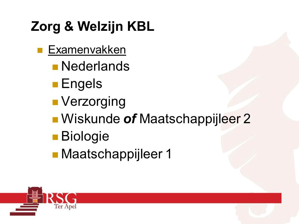 Zorg & Welzijn KBL Examenvakken Nederlands Engels Verzorging Wiskunde of Maatschappijleer 2 Biologie Maatschappijleer 1
