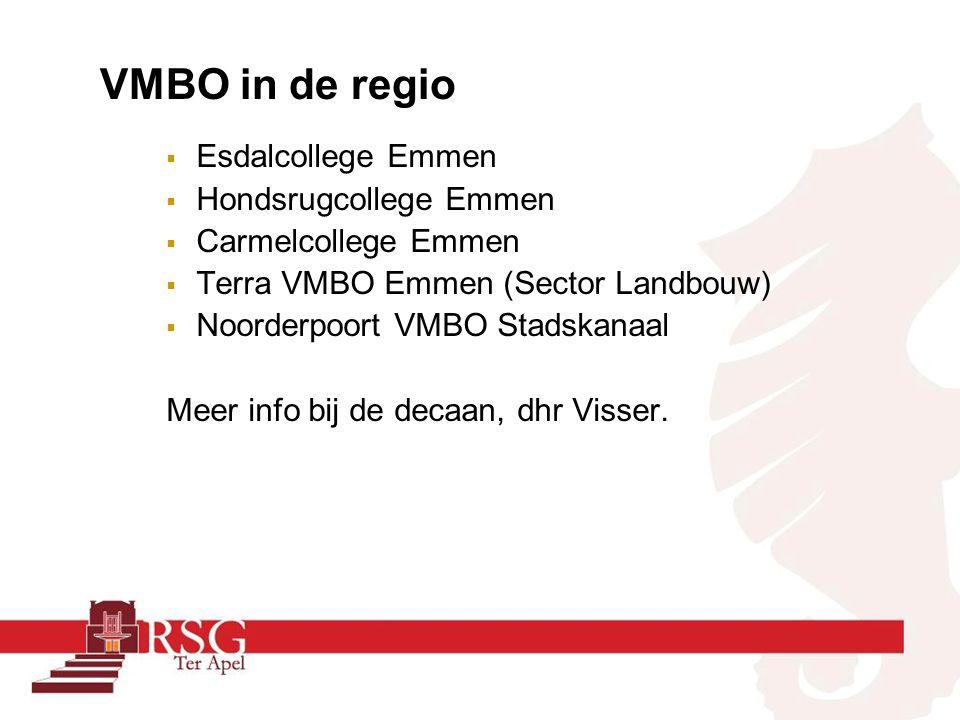 VMBO in de regio  Esdalcollege Emmen  Hondsrugcollege Emmen  Carmelcollege Emmen  Terra VMBO Emmen (Sector Landbouw)  Noorderpoort VMBO Stadskanaal Meer info bij de decaan, dhr Visser.