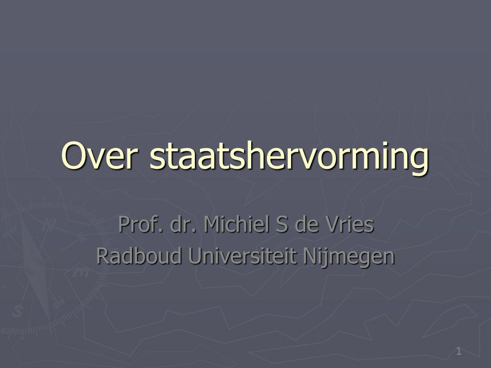 1 Over staatshervorming Prof. dr. Michiel S de Vries Radboud Universiteit Nijmegen