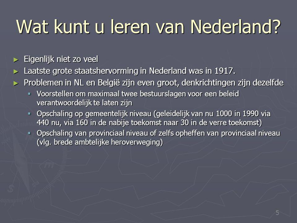 5 Wat kunt u leren van Nederland? ► Eigenlijk niet zo veel ► Laatste grote staatshervorming in Nederland was in 1917. ► Problemen in NL en België zijn