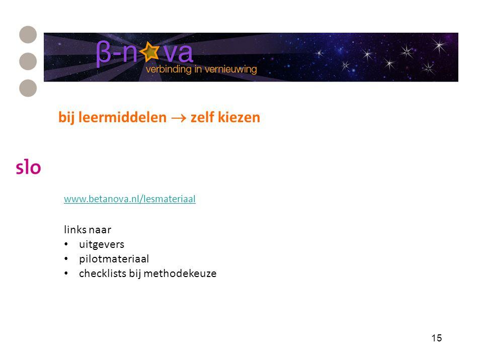 bij leermiddelen  zelf kiezen 15 www.betanova.nl/lesmateriaal links naar uitgevers pilotmateriaal checklists bij methodekeuze