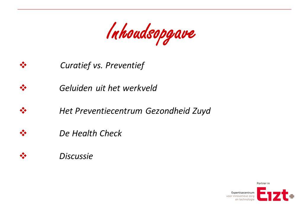 Inhoudsopgave  Curatief vs. Preventief  Geluiden uit het werkveld  Het Preventiecentrum Gezondheid Zuyd  De Health Check  Discussie