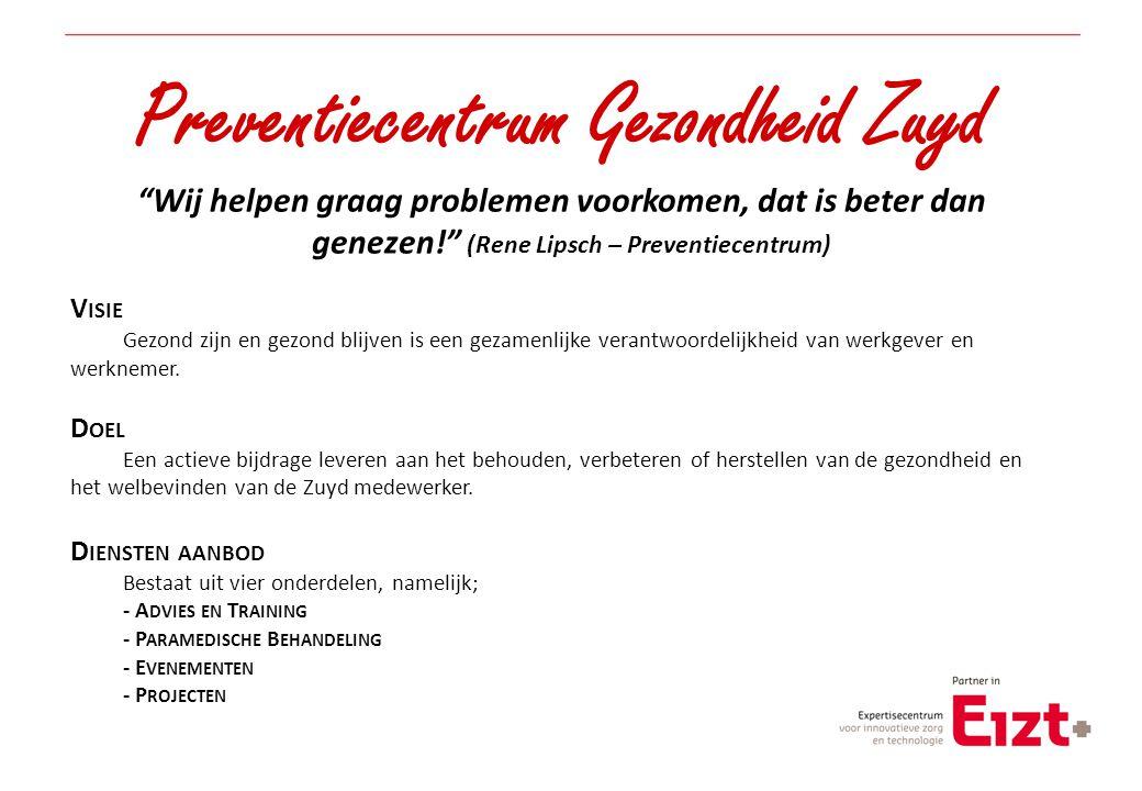 """Preventiecentrum Gezondheid Zuyd """"Wij helpen graag problemen voorkomen, dat is beter dan genezen!"""" (Rene Lipsch – Preventiecentrum) V ISIE Gezond zijn"""
