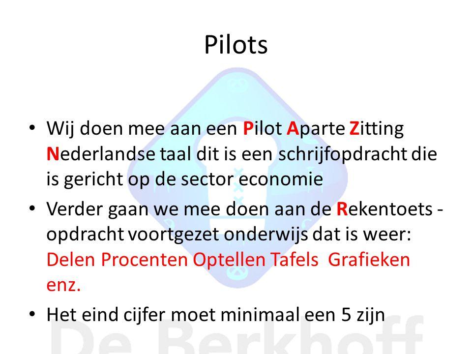 Pilots Wij doen mee aan een Pilot Aparte Zitting Nederlandse taal dit is een schrijfopdracht die is gericht op de sector economie Verder gaan we mee doen aan de Rekentoets - opdracht voortgezet onderwijs dat is weer: Delen Procenten Optellen Tafels Grafieken enz.