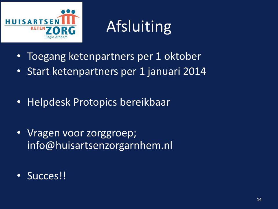 Afsluiting Toegang ketenpartners per 1 oktober Start ketenpartners per 1 januari 2014 Helpdesk Protopics bereikbaar Vragen voor zorggroep; info@huisar