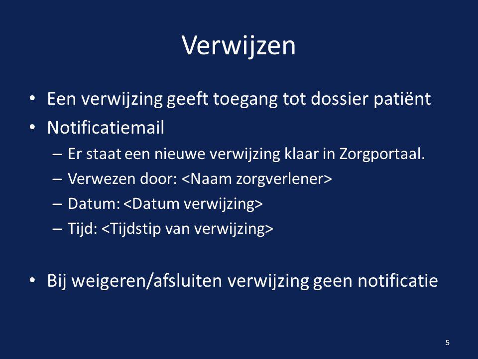 Verwijzen Een verwijzing geeft toegang tot dossier patiënt Notificatiemail – Er staat een nieuwe verwijzing klaar in Zorgportaal. – Verwezen door: – D