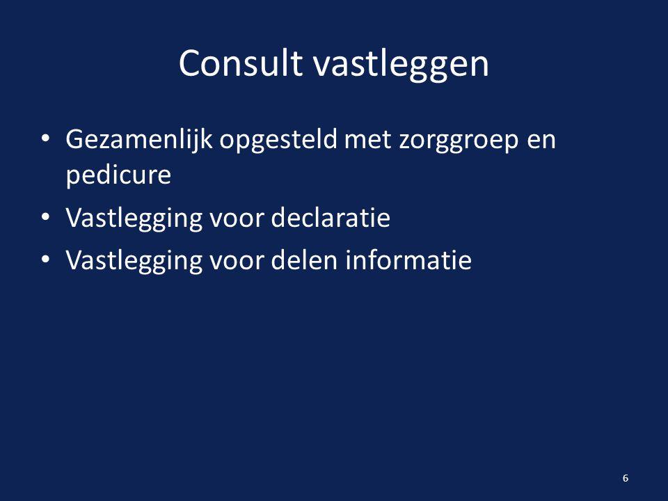 Consult vastleggen Gezamenlijk opgesteld met zorggroep en pedicure Vastlegging voor declaratie Vastlegging voor delen informatie 6