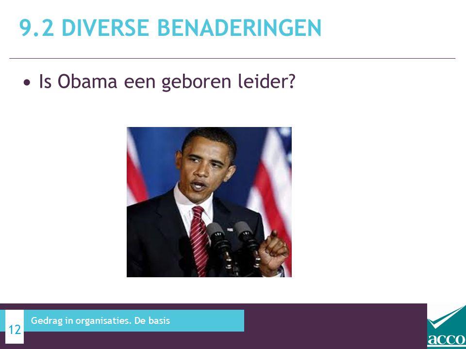 9.2 DIVERSE BENADERINGEN 12 Gedrag in organisaties. De basis Is Obama een geboren leider?