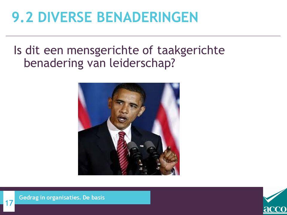 Is dit een mensgerichte of taakgerichte benadering van leiderschap? 9.2 DIVERSE BENADERINGEN 17 Gedrag in organisaties. De basis