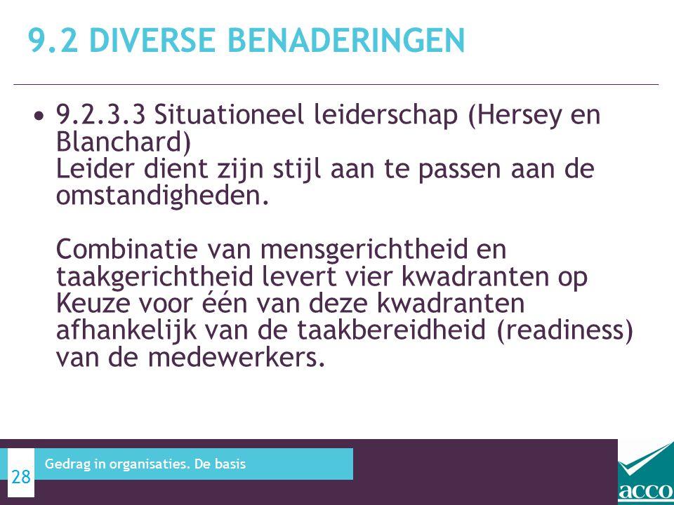 9.2.3.3 Situationeel leiderschap (Hersey en Blanchard) Leider dient zijn stijl aan te passen aan de omstandigheden. Combinatie van mensgerichtheid en