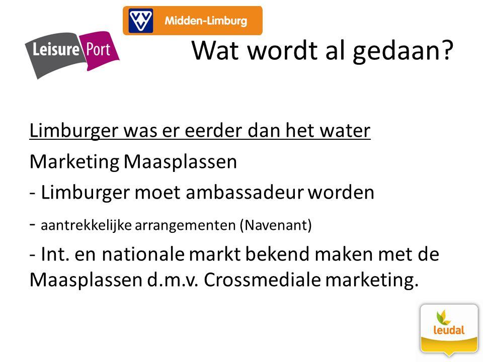 Limburger was er eerder dan het water Marketing Maasplassen - Limburger moet ambassadeur worden - aantrekkelijke arrangementen (Navenant) - Int. en na
