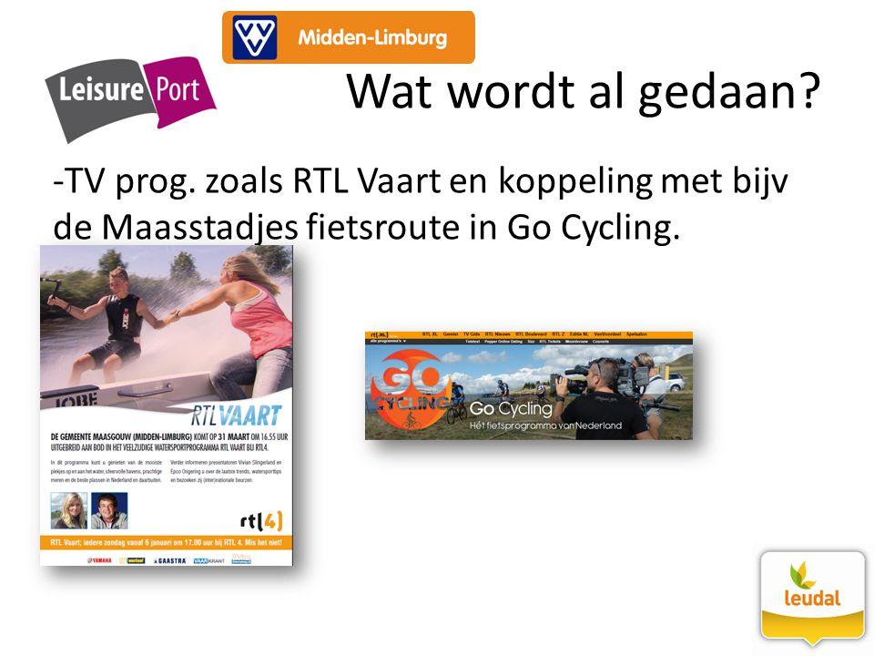 -TV prog. zoals RTL Vaart en koppeling met bijv de Maasstadjes fietsroute in Go Cycling. Wat wordt al gedaan?