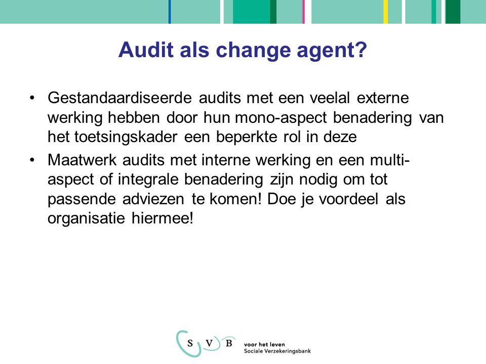 Audit als change agent? Gestandaardiseerde audits met een veelal externe werking hebben door hun mono-aspect benadering van het toetsingskader een bep