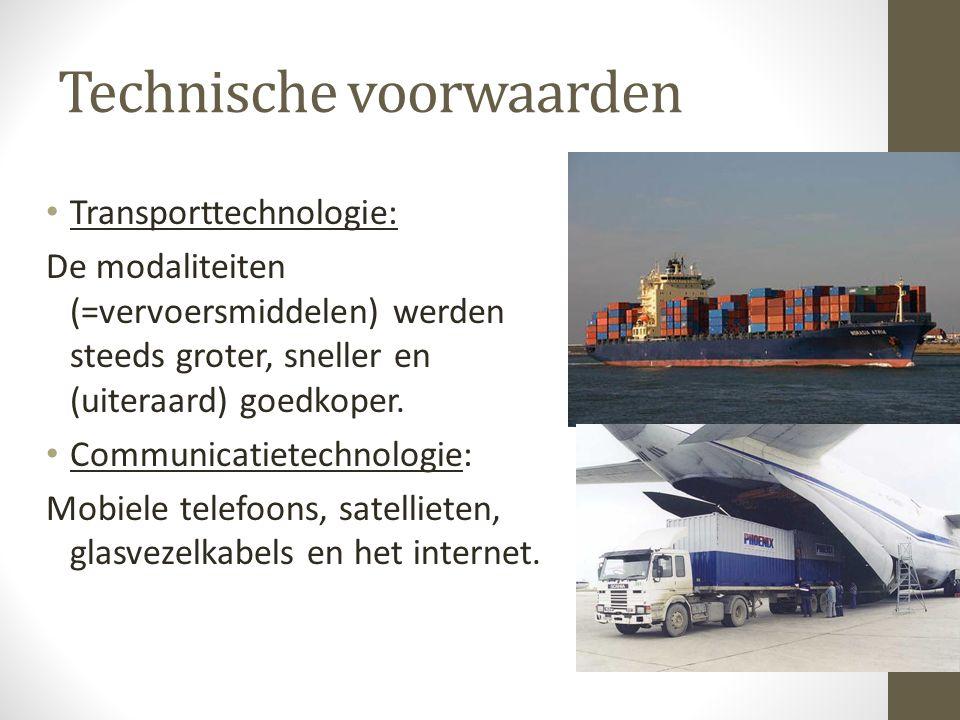 Technische voorwaarden Transporttechnologie: De modaliteiten (=vervoersmiddelen) werden steeds groter, sneller en (uiteraard) goedkoper.