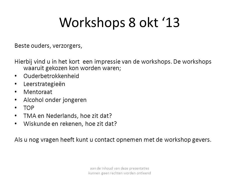 aan de inhoud van deze presentaties kunnen geen rechten worden ontleend Workshops 8 okt '13 Beste ouders, verzorgers, Hierbij vind u in het kort een i