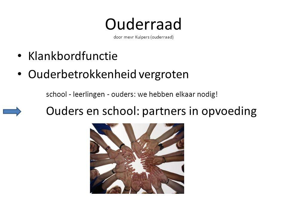 Ouderraad door mevr Kuipers (ouderraad) Klankbordfunctie Ouderbetrokkenheid vergroten school - leerlingen - ouders: we hebben elkaar nodig! Ouders en