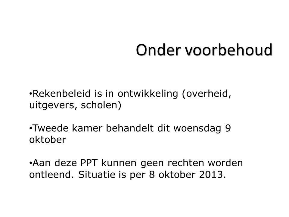 Onder voorbehoud Rekenbeleid is in ontwikkeling (overheid, uitgevers, scholen) Tweede kamer behandelt dit woensdag 9 oktober Aan deze PPT kunnen geen
