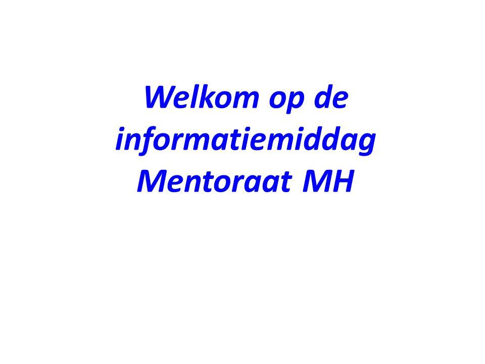 Welkom op de informatiemiddag Mentoraat MH