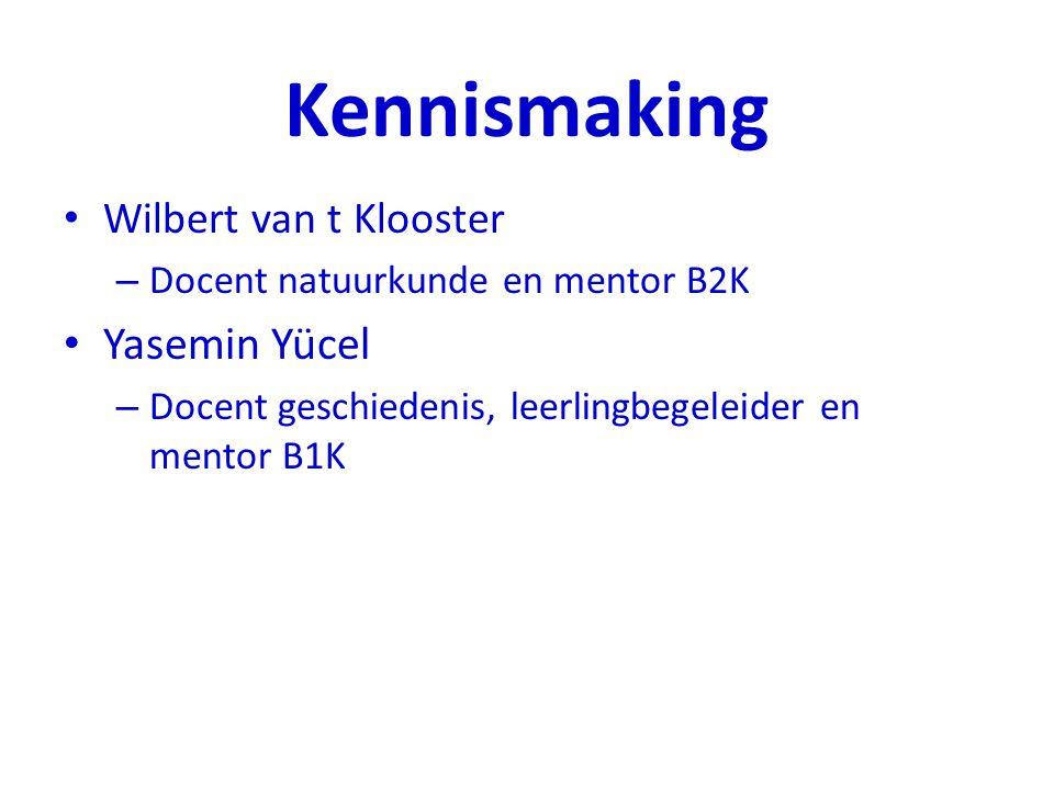 Kennismaking Wilbert van t Klooster – Docent natuurkunde en mentor B2K Yasemin Yücel – Docent geschiedenis, leerlingbegeleider en mentor B1K