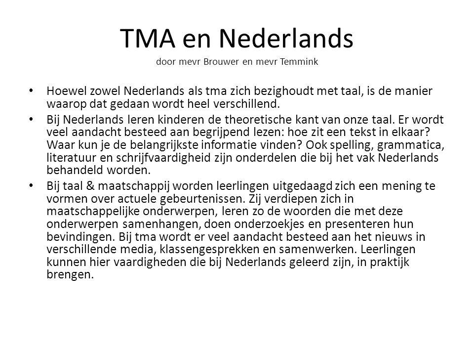 TMA en Nederlands door mevr Brouwer en mevr Temmink Hoewel zowel Nederlands als tma zich bezighoudt met taal, is de manier waarop dat gedaan wordt hee