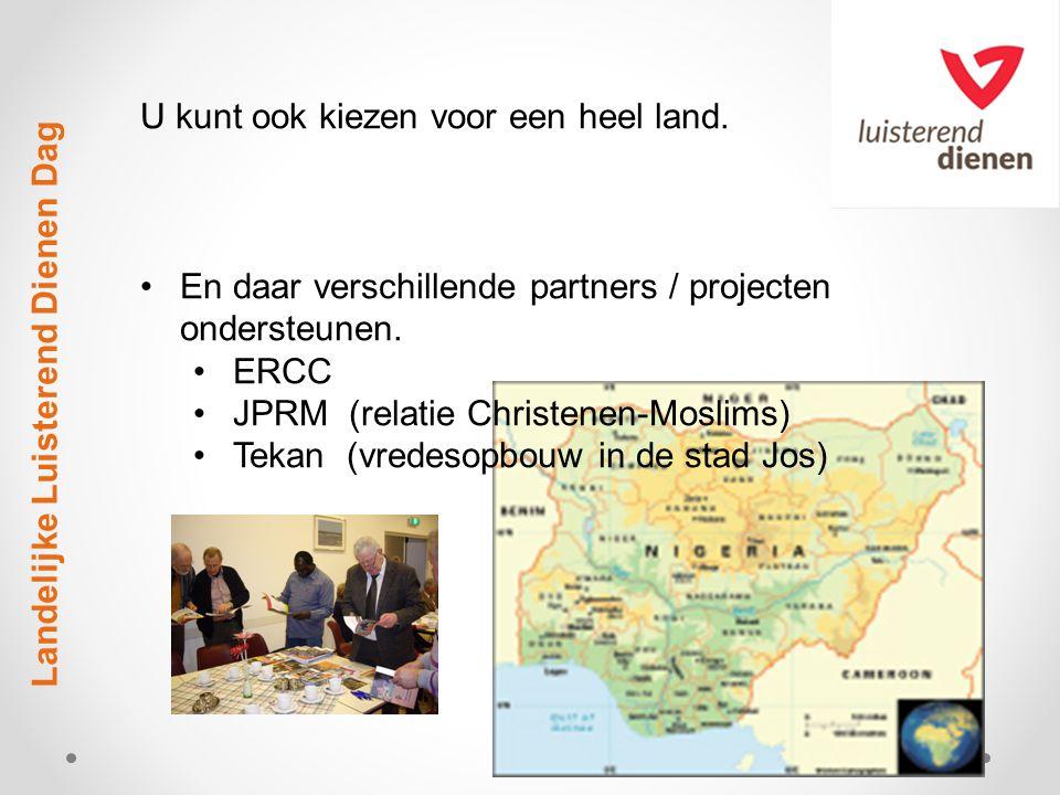Landelijke Luisterend Dienen Dag U kunt ook kiezen voor een heel land. En daar verschillende partners / projecten ondersteunen. ERCC JPRM (relatie Chr