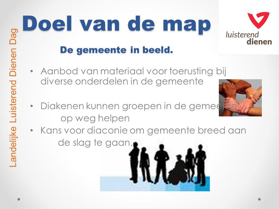 Doel van de map De gemeente in beeld. Aanbod van materiaal voor toerusting bij diverse onderdelen in de gemeente Diakenen kunnen groepen in de gemeent