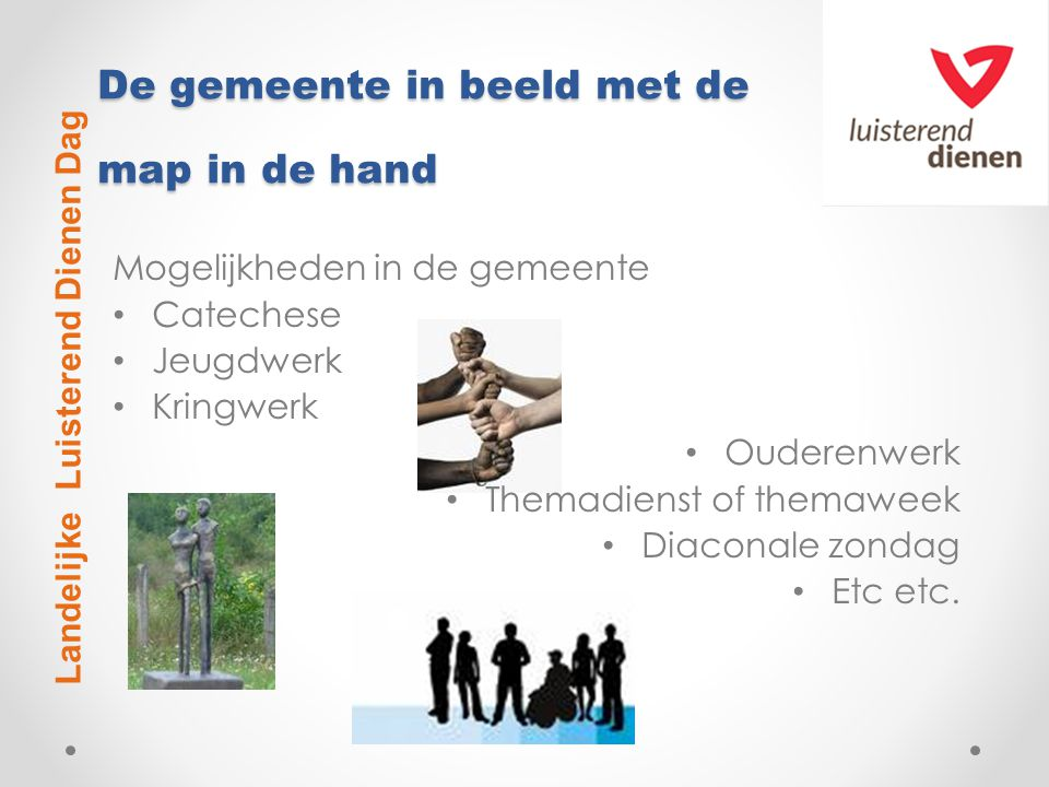 De gemeente in beeld met de map in de hand Mogelijkheden in de gemeente Catechese Jeugdwerk Kringwerk Ouderenwerk Themadienst of themaweek Diaconale zondag Etc etc.
