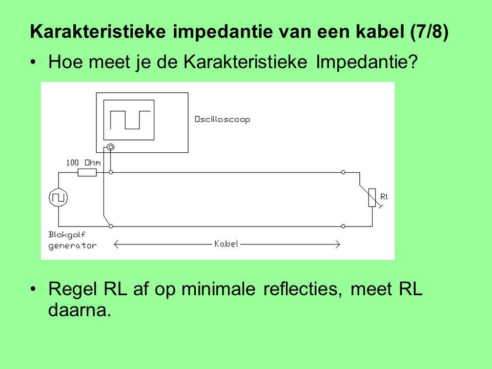 Karakteristieke impedantie van een kabel (6/8) Maximale vermogens overdracht alleen als ZL = Z 0 Bij Zl <> Z 0 treedt reflectie op. Gebruik dit om de