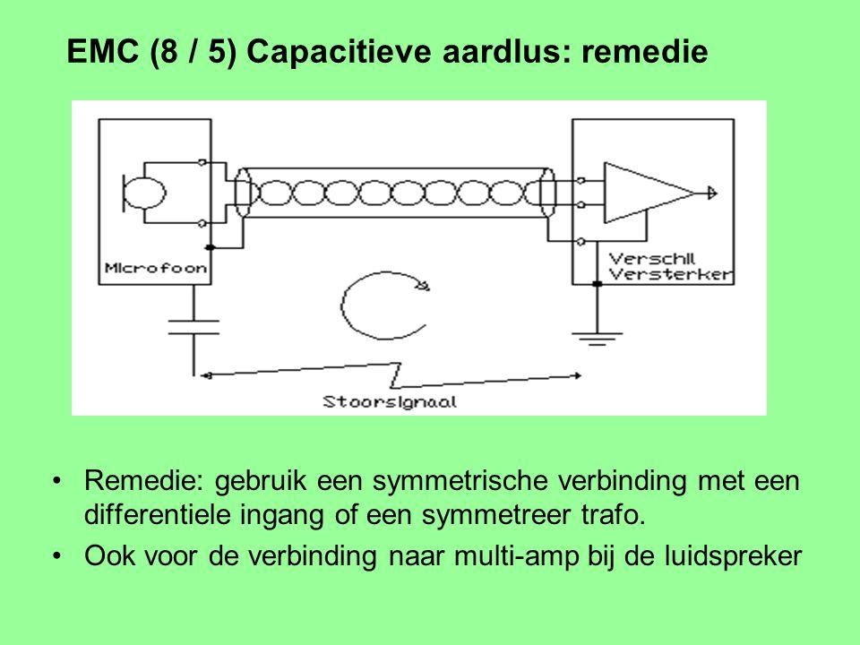 EMC (7 / 5) Capacitieve aardlus: remedie Remedie: gebruik een symmetrische verbinding met een differentiele ingang of een symmetreer trafo. Ook voor d