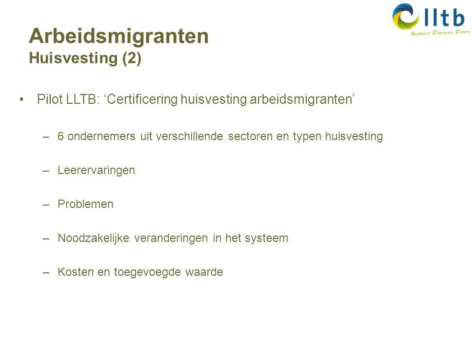 Pilot LLTB: 'Certificering huisvesting arbeidsmigranten' –6 ondernemers uit verschillende sectoren en typen huisvesting –Leerervaringen –Problemen –Noodzakelijke veranderingen in het systeem –Kosten en toegevoegde waarde Arbeidsmigranten Huisvesting (2)