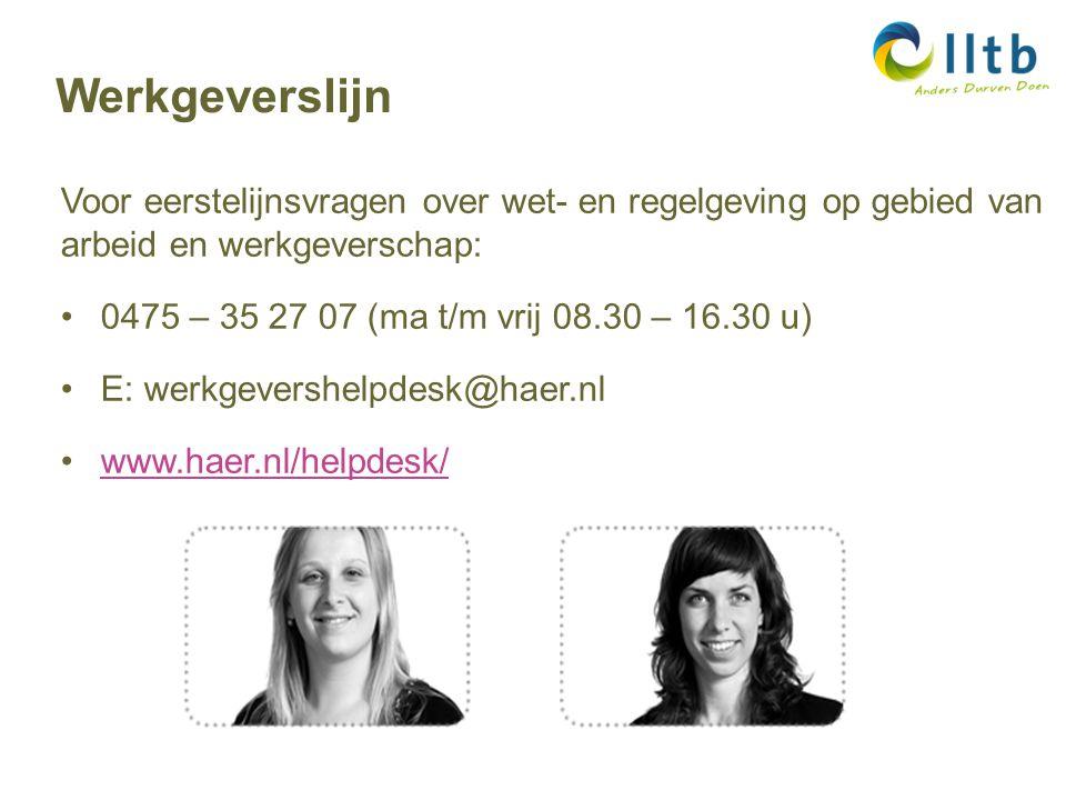 Voor eerstelijnsvragen over wet- en regelgeving op gebied van arbeid en werkgeverschap: 0475 – 35 27 07 (ma t/m vrij 08.30 – 16.30 u) E: werkgevershelpdesk@haer.nl www.haer.nl/helpdesk/