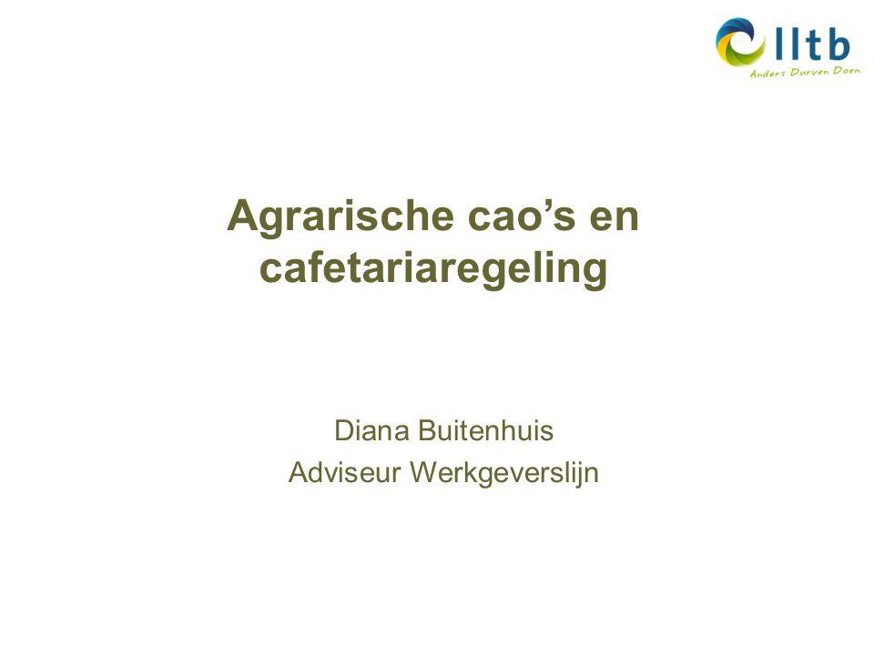 Agrarische cao's en cafetariaregeling Diana Buitenhuis Adviseur Werkgeverslijn