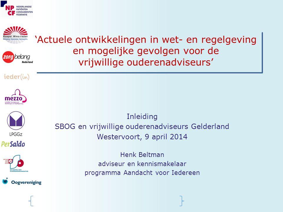 'Actuele ontwikkelingen in wet- en regelgeving en mogelijke gevolgen voor de vrijwillige ouderenadviseurs' Inleiding SBOG en vrijwillige ouderenadvise