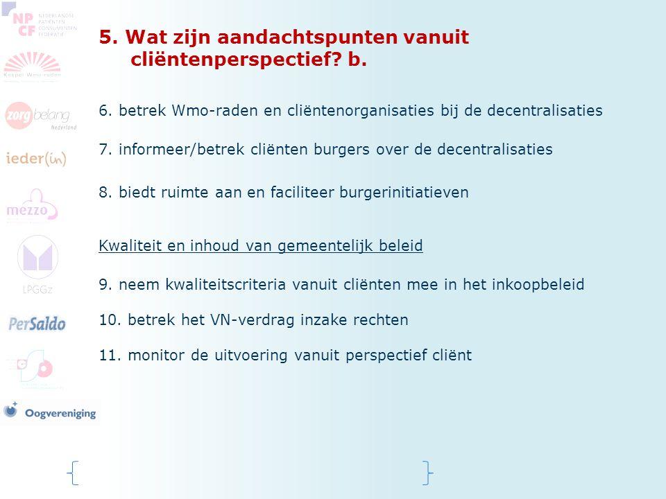 5. Wat zijn aandachtspunten vanuit cliëntenperspectief? b. 6. betrek Wmo-raden en cliëntenorganisaties bij de decentralisaties 7. informeer/betrek cli
