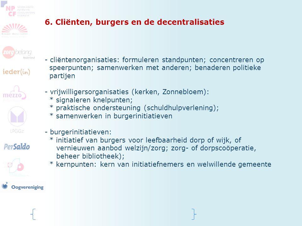 6. Cliënten, burgers en de decentralisaties - cliëntenorganisaties: formuleren standpunten; concentreren op speerpunten; samenwerken met anderen; bena