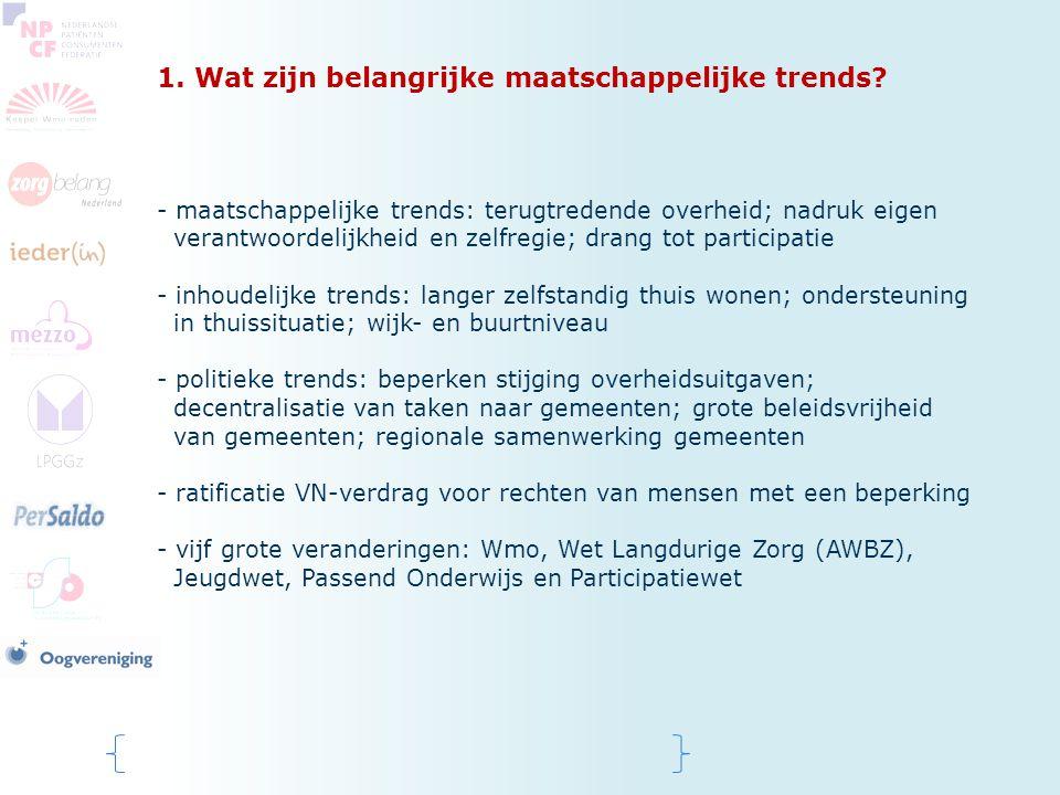 1. Wat zijn belangrijke maatschappelijke trends? - maatschappelijke trends: terugtredende overheid; nadruk eigen verantwoordelijkheid en zelfregie; dr