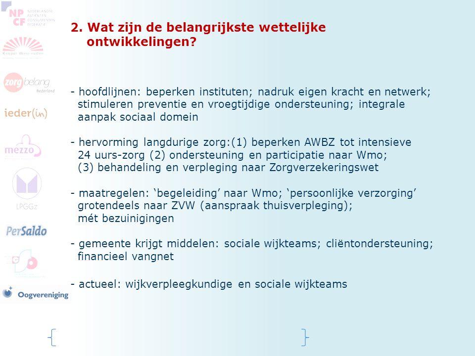 2. Wat zijn de belangrijkste wettelijke ontwikkelingen? - hoofdlijnen: beperken instituten; nadruk eigen kracht en netwerk; stimuleren preventie en vr