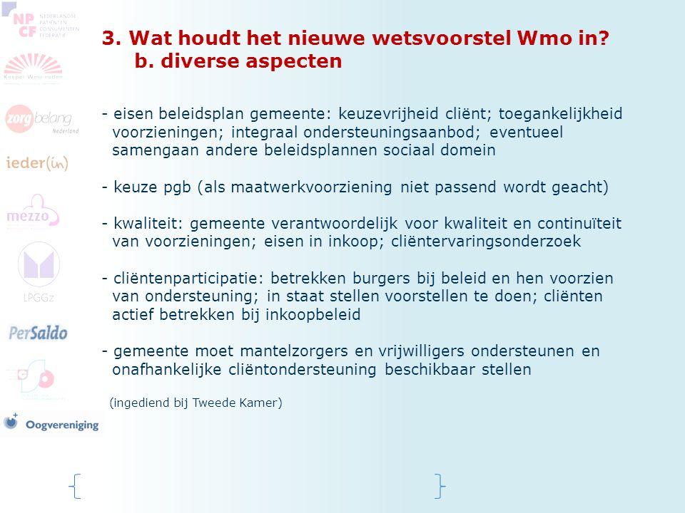 3. Wat houdt het nieuwe wetsvoorstel Wmo in? b. diverse aspecten - eisen beleidsplan gemeente: keuzevrijheid cliënt; toegankelijkheid voorzieningen; i