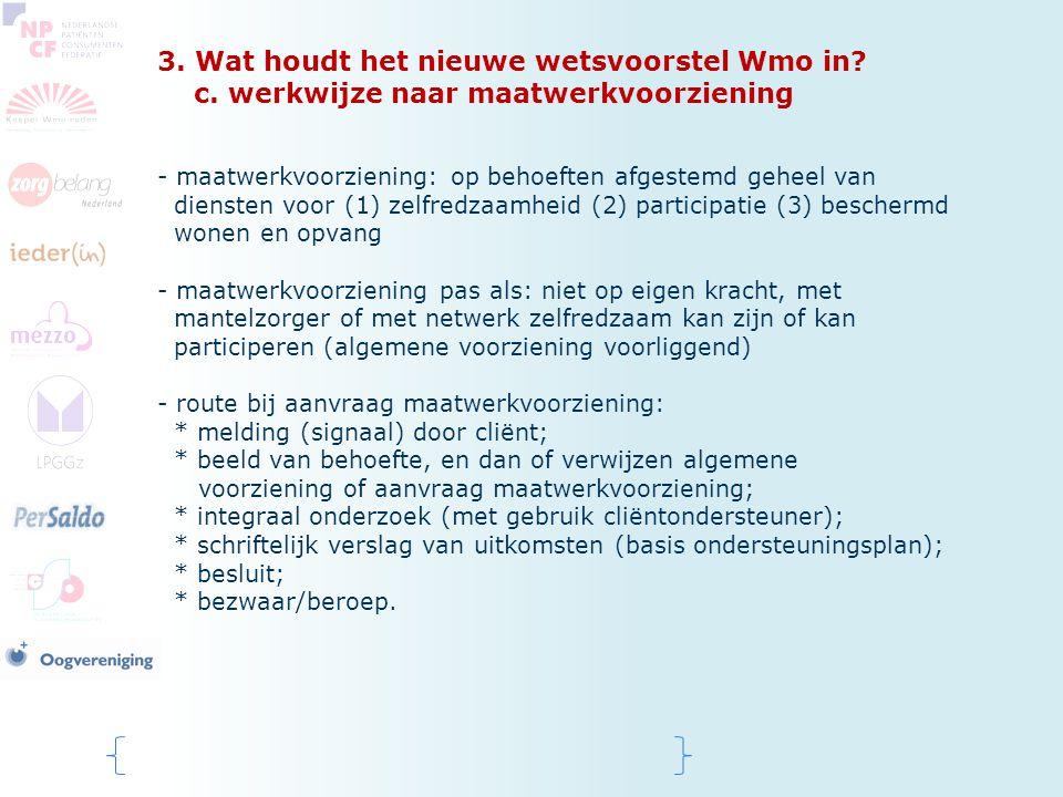 3. Wat houdt het nieuwe wetsvoorstel Wmo in? c. werkwijze naar maatwerkvoorziening - maatwerkvoorziening: op behoeften afgestemd geheel van diensten v