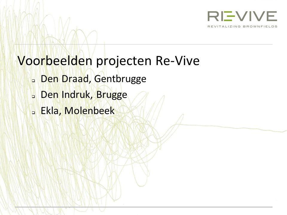 Voorbeelden projecten Re-Vive  Den Draad, Gentbrugge  Den Indruk, Brugge  Ekla, Molenbeek