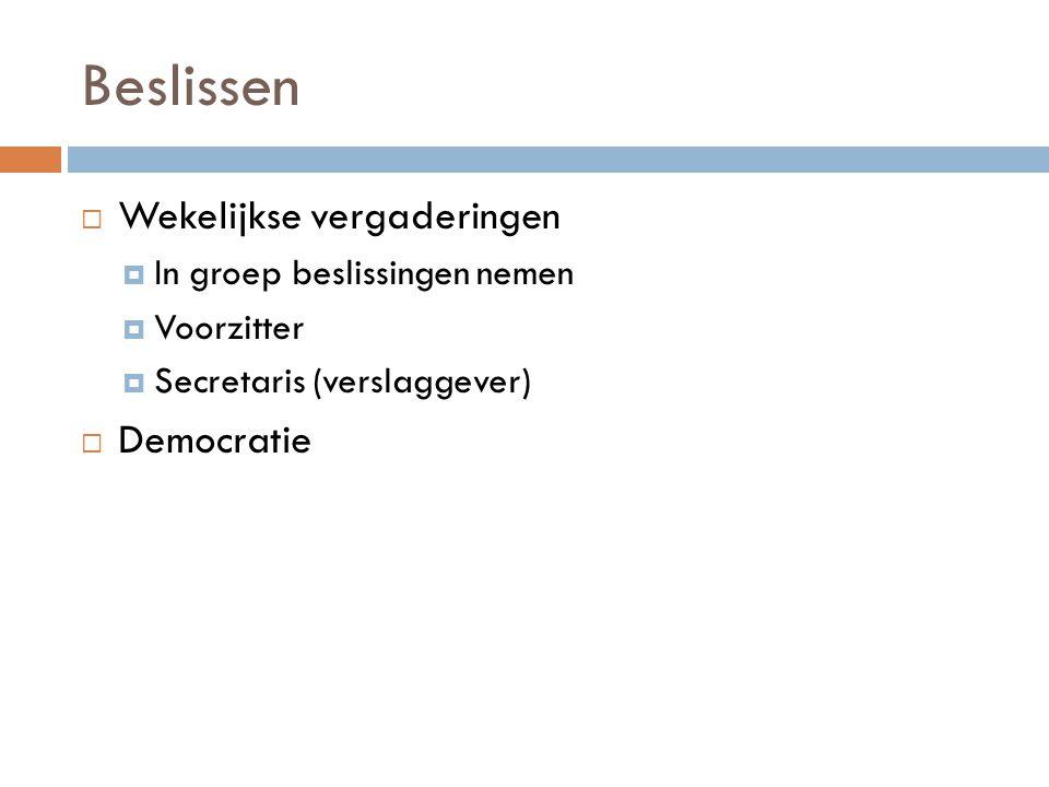  Wekelijkse vergaderingen  In groep beslissingen nemen  Voorzitter  Secretaris (verslaggever)  Democratie