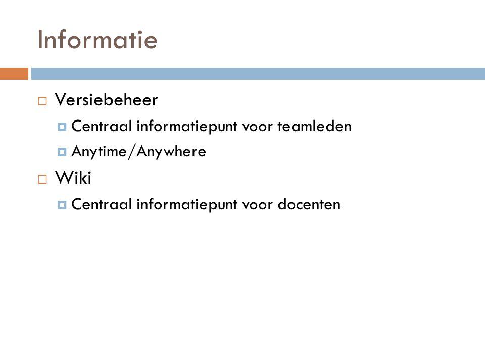 Informatie  Versiebeheer  Centraal informatiepunt voor teamleden  Anytime/Anywhere  Wiki  Centraal informatiepunt voor docenten