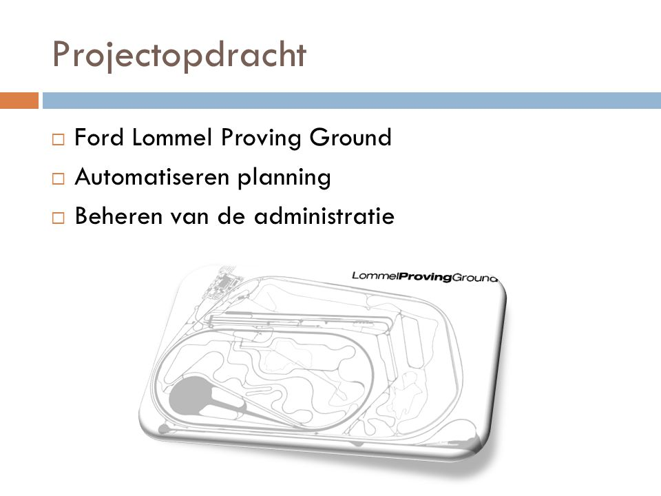 Projectopdracht  Ford Lommel Proving Ground  Automatiseren planning  Beheren van de administratie