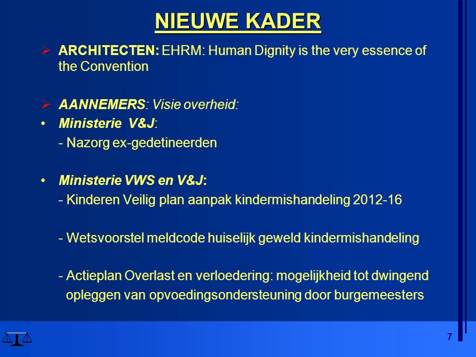 7 NIEUWE KADER  ARCHITECTEN: EHRM: Human Dignity is the very essence of the Convention  AANNEMERS: Visie overheid: Ministerie V&J: - Nazorg ex-gedet