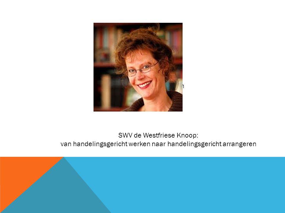 Handelingsgericht werken Handelingsgericht arrangeren SWV de Westfriese Knoop: van handelingsgericht werken naar handelingsgericht arrangeren