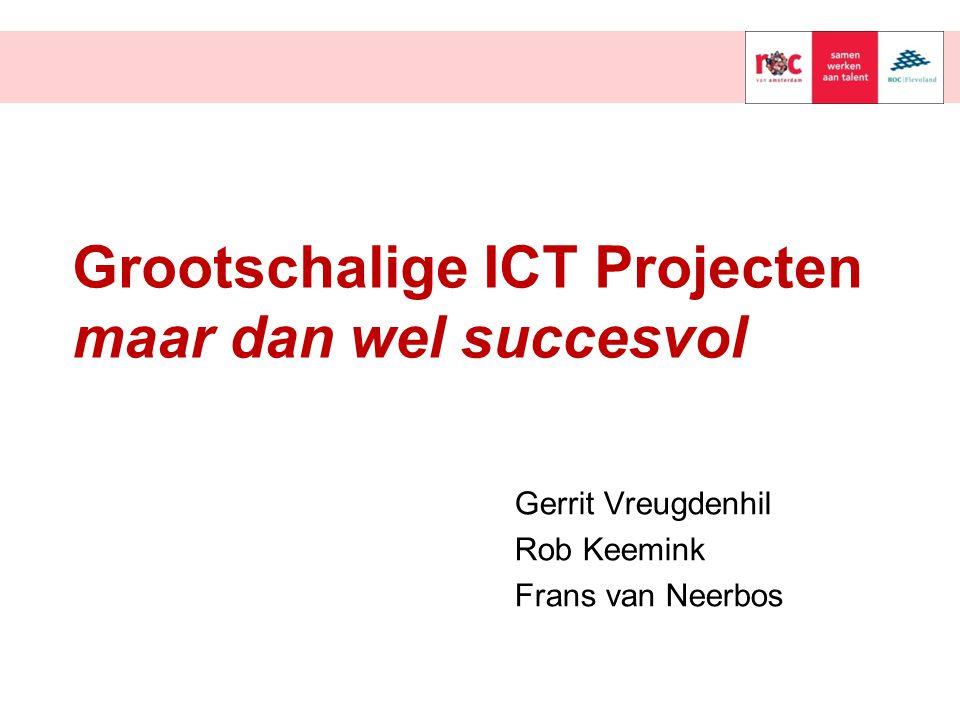 Grootschalige ICT Projecten maar dan wel succesvol Gerrit Vreugdenhil Rob Keemink Frans van Neerbos
